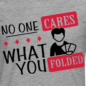 Poker: No one cares what you folded T-Shirts - Men's Premium Longsleeve Shirt