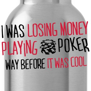 I was losing money at poker before it was cool T-shirts - Drikkeflaske
