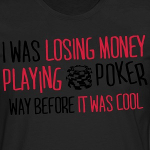 I was losing money at poker before it was cool Camisetas - Camiseta de manga larga premium hombre