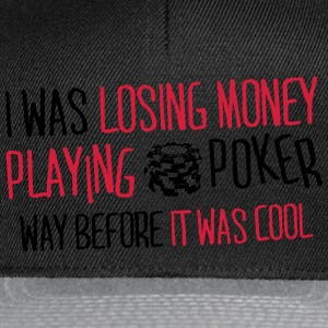 I was losing money at poker before it was cool Koszulki - Czapka typu snapback