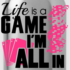 Life is a game and I'm all in Camisetas - Cantimplora