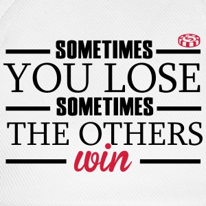 Sometimes you lose, sometimes the others win T-shirts - Basebollkeps