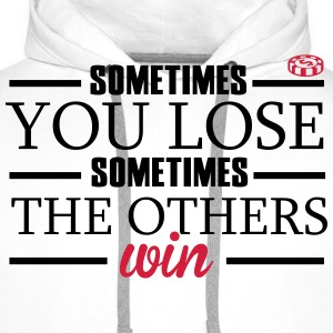 Sometimes you lose, sometimes the others win T-shirts - Herre Premium hættetrøje