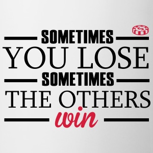 Sometimes you lose, sometimes the others win Camisetas - Taza