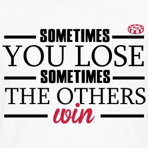 Sometimes you lose, sometimes the others win T-shirts - Mannen Premium shirt met lange mouwen