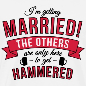 I'm getting married! The others are only here to.. Hoodies & Sweatshirts - Men's Premium T-Shirt