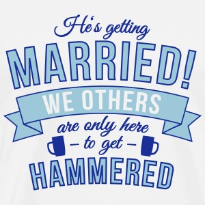 He's getting married, we others are only here to.. Hoodies & Sweatshirts - Men's Premium T-Shirt