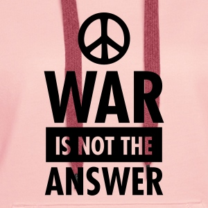 War Is Not The Answer (Peace Sign) T-Shirts - Women's Premium Hoodie