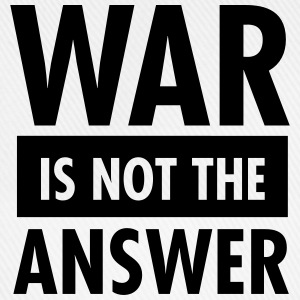War Is Not The Answer T-Shirts - Baseball Cap