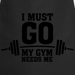 I Must Go - My Gym Needs Me T-Shirts - Cooking Apron