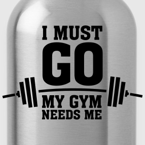 I Must Go - My Gym Needs Me T-Shirts - Trinkflasche