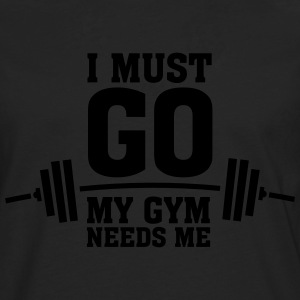 I Must Go - My Gym Needs Me T-Shirts - Men's Premium Longsleeve Shirt