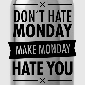 Don´t Hate Monday - Make Monday Hate You T-Shirts - Water Bottle