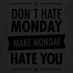 Don´t Hate Monday - Make Monday Hate You T-Shirts - Men's Premium Longsleeve Shirt