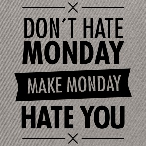 Don´t Hate Monday - Make Monday Hate You T-Shirts - Snapback Cap