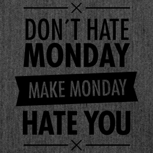 Don´t Hate Monday - Make Monday Hate You T-Shirts - Shoulder Bag made from recycled material