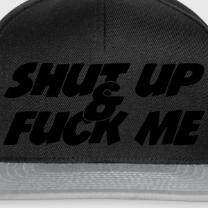 Shut up & Fuck Me T-shirts - Snapback Cap