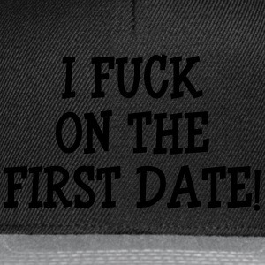 I Fuck On The First Date ! Koszulki - Czapka typu snapback