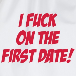 I Fuck On The First Date ! T-Shirts - Drawstring Bag