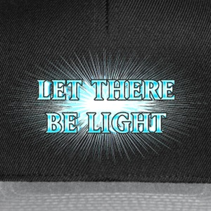 Let There Be Light!  T-Shirts - Snapback Cap