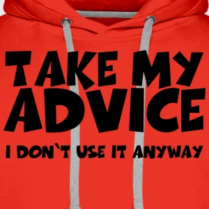 Take my advice T-shirts - Mannen Premium hoodie