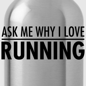 Ask Me Why I Love Running Magliette - Borraccia