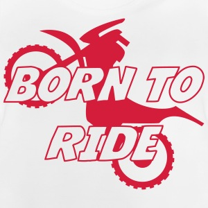 Born to Ride ! T-shirts - Baby-T-shirt