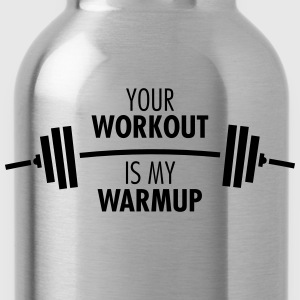 Your Workout Is My Warmup T-Shirts - Water Bottle