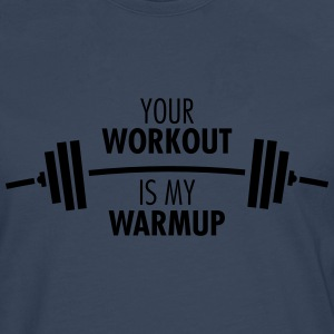Your Workout Is My Warmup Magliette - Maglietta Premium a manica lunga da uomo