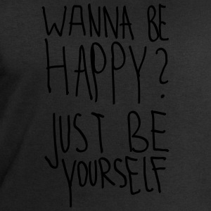 Wanna Be Happy? Just Be Yourself T-Shirts - Men's Sweatshirt by Stanley & Stella
