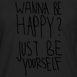 Wanna Be Happy? Just Be Yourself T-Shirts - Men's Premium Longsleeve Shirt