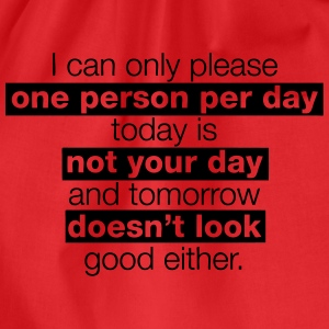 I can only please one person per day, today is not T-Shirts - Turnbeutel