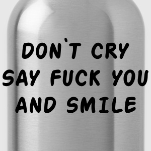 Don't cry say fuck you and smile T-Shirts - Trinkflasche