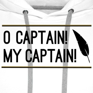 O Captain! My Captain! T-Shirts - Men's Premium Hoodie