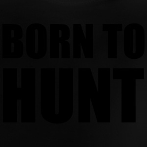 Born to hunt ! Shirts - Baby T-shirt