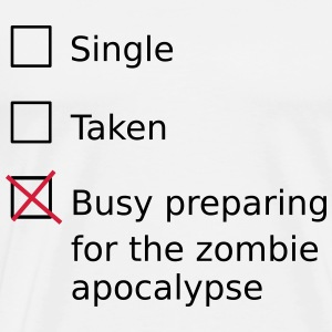 Single Taken Busy preparing for a zombie apocalyps Long sleeve shirts - Men's Premium T-Shirt