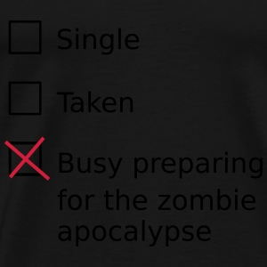 Single Taken Busy preparing for a zombie apocalyps Sweat-shirts - T-shirt Premium Homme
