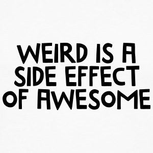 Weird Is A Side Effect Of Awesome T-skjorter - Premium langermet T-skjorte for menn