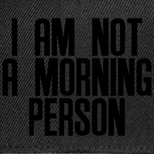 I am not a morning person T-shirts - Snapback Cap