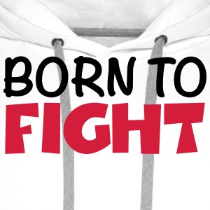 Born to fight Tee shirts - Sweat-shirt à capuche Premium pour hommes