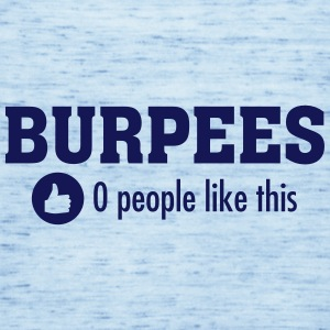 Burpees - 0 People Like This T-Shirts - Women's Tank Top by Bella