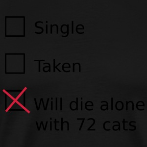 Single Taken Will die alone with 72 cats Tabliers - T-shirt Premium Homme