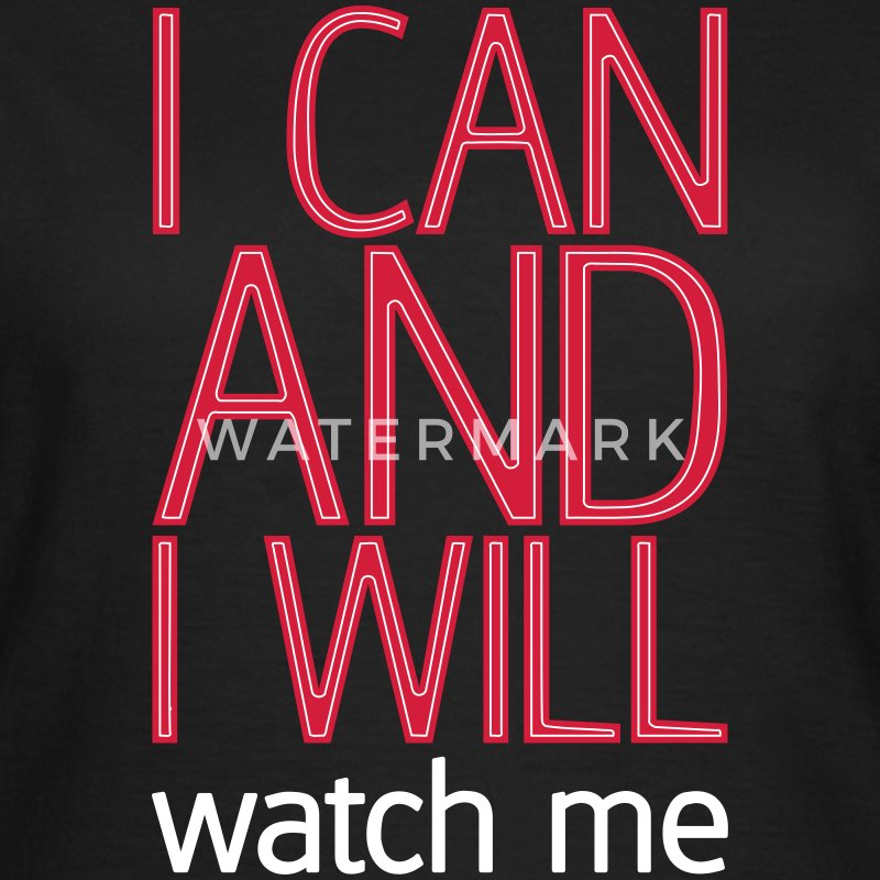 I can and I will watch me T-Shirts - Women's T-Shirt