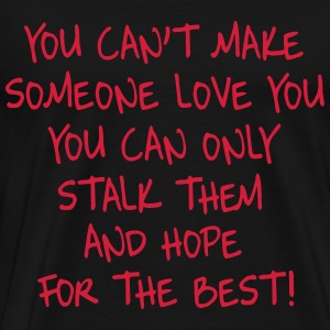 You can't make someone love you you can only stalk Sweaters - Mannen Premium T-shirt