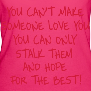 You can't make someone love you you can only stalk Bags & Backpacks - Women's Organic T-shirt