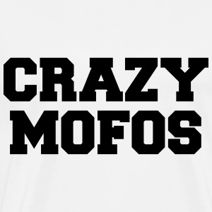 Crazy Mofos  Hoodies & Sweatshirts - Men's Premium T-Shirt