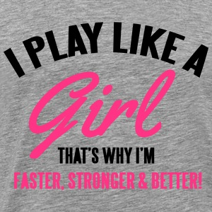 I play like a girl. That's why I'm faster Long Sleeve Shirts - Men's Premium T-Shirt
