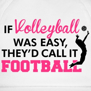 If Volleyball was easy, they'd call it football Camisetas - Gorra béisbol