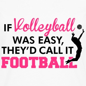 If Volleyball was easy, they'd call it football Shirts - Men's Premium Longsleeve Shirt
