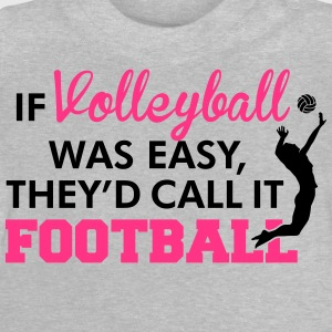 If Volleyball was easy, they'd call it football T-shirts - Baby T-shirt